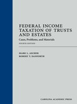 Federal Income Taxation of Trusts and Estates: Cases, Problems, and Materials (4th ed. 2019) by Mark L. Ascher and Robert T. Danforth