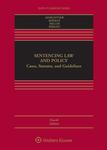 Sentencing Law and Policy: Cases, Statutes and Guidelines (4th ed. 2018)