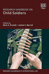 Research Handbook on Child Soldiers (Mark A. Drumbl & Jastine C. Barrett eds., 2019) by Mark A. Drumbl and Jastine C. Barrett