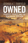 Owned: Property, Privacy, and the New Digital Serfdom (2017)