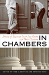 In Chambers: Stories of Supreme Court Law Clerks and Their Justices (Todd C. Peppers & Artemus Ward eds., 2012)